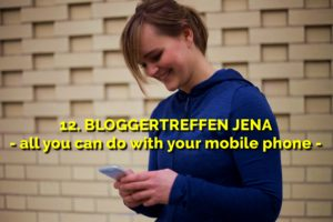12. Bloggertreffen Jena - all you can do with your mobile phone